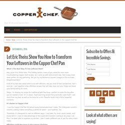 Let Eric Theiss Show You How to Transform Your Leftovers in the Copper Chef Pan