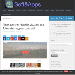 Thematic: crea historias visuales, con fotos y textos, para compartir