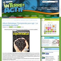 """Album thématique """"Comprendre pour agir : Le commerce équitable"""""""