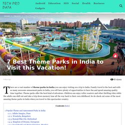 7 Best Theme Parks in India to Visit this Vacation!