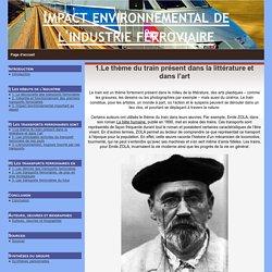 1.Le thème du train présent dans la littérature et dans l'art - Impact environnemental de l'industrie ferroviaire