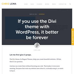 If you use Divi theme with WordPress, it better be forever