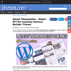 About Themeatlas - Maker Of The Insanely famous Builder Theme