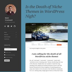 Is the Death of Niche Themes in WordPress Nigh? - Matt Cromwell