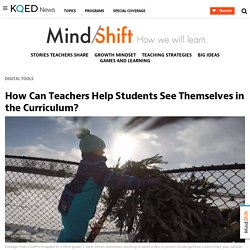 How Can Teachers Help Students See Themselves in the Curriculum?