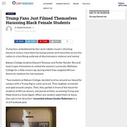 Trump Fans Just Filmed Themselves Harassing Black Female Students