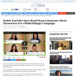 Watch YouTube Stars Read Mean Comments About Themselves For #MakeItHappy Campaign