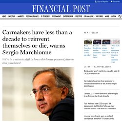 Carmakers have less than a decade to reinvent themselves or die, warns Sergio Marchionne
