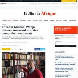 Theodor Michael Wonja, dernier survivant noir des camps de travail nazis