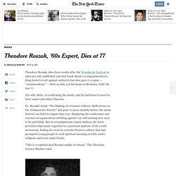 Theodore Roszak, '60s Expert, Dies at 77