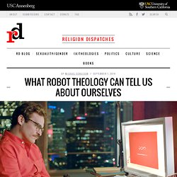 What Robot Theology Can Tell Us About Ourselves