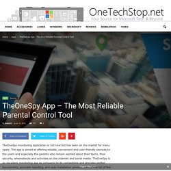 TheOneSpy App – The Most Reliable Parental Control Tool - OneTechStop