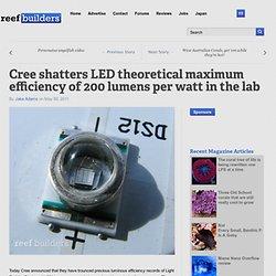 Cree shatters LED theoretical maximum efficiency of 200 lumens per watt in the lab