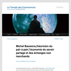 Michel Bauwens,théoricien du pair à pair,l'économie du savoir partagé et des échanges non marchands - Le Temple des Consciences