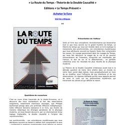 La Route du Temps - Théorie de la Double Causalité - Editions Le Temps Présent