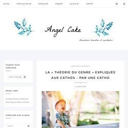 La «théorie du genre» expliquée aux cathos – par une catho - Angel Cake