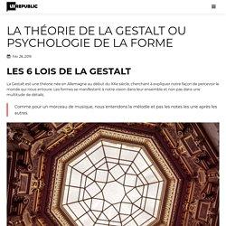 La théorie de la Gestalt ou Psychologie de la forme