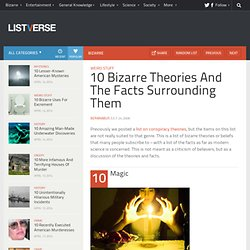 10 Bizarre Theories And The Facts Surrounding Them