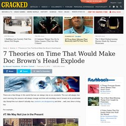 7 Theories on Time That Would Make Doc Brown's Head Explode