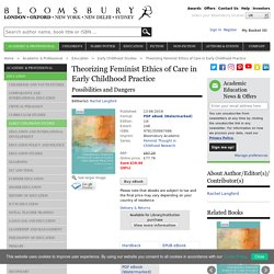 Theorizing Feminist Ethics of Care in Early Childhood Practice: Possibilities and Dangers (Feminist Thought in Childhood Research) Rachel Langford: Bloomsbury Academic
