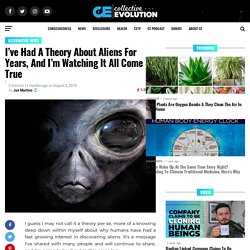 I've Had A Theory About Aliens For Years, And I'm Watching It All Come True