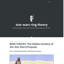 Star Wars Ring Theory: The Hidden Artistry of the Prequels.
