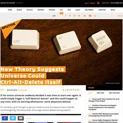 New Theory Suggests Universe Could Ctrl-Alt-Delete Itself
