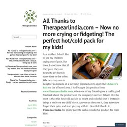 All Thanks to Therapearlindia.com – Now no more crying or fidgeting! The perfect hot/cold pack for my kids! – therapearlindia