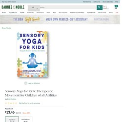 Sensory Yoga for Kids: Therapeutic Movement for Children of all Abilities by Britt Collins, Paperback