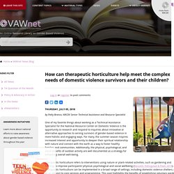 7/5/18: Therapeutic horticulture can help meet the complex needs of domestic violence survivors and their children?