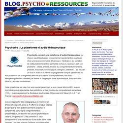 Psychodio : La plateforme d'audio thérapeutique Blog.Psycho-Ressources – Psychologie