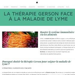 La thérapie Gerson contre la maladie de Lyme - Maladie de Lyme