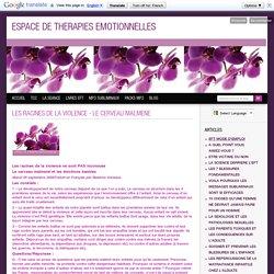 LES RACINES DE LA VIOLENCE - LE CERVEAU MALMENE - ESPACE DE THERAPIES EMOTIONNELLES