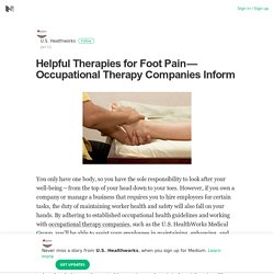 Helpful Therapies for Foot Pain — Occupational Therapy Companies Inform