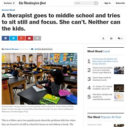 A therapist goes to middle school and tries to sit still and focus. She can't. Neither can the kids.