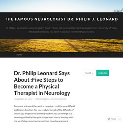 Dr. Philip Leonard Says About :Five Steps to Become a Physical Therapist in Neurology