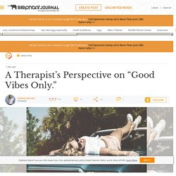 """A Therapist's Perspective on """"Good Vibes Only."""""""