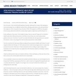 How would a therapist help me get through trauma caused by COVID? - Long Beach Therapy