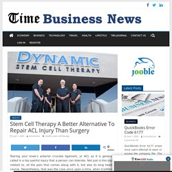 Stem Cell Therapy A Better Alternative To Repair ACL Injury Than Surgery - TIME BUSINESS NEWS