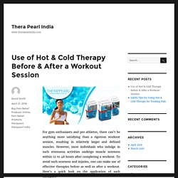 Use of Hot & Cold Therapy Before & After a Workout Session