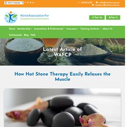 How Hot Stone Therapy Easily Relaxes the Muscle - WAFCP