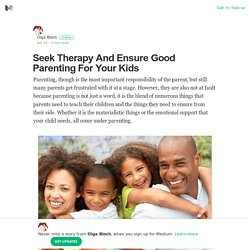 Seek Therapy And Ensure Good Parenting For Your Kids
