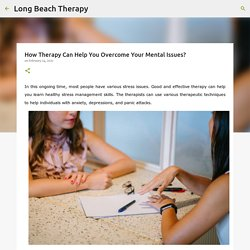 How Therapy Can Help You Overcome Your Mental Issues?
