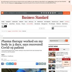 Plasma therapy worked on my body in 3 days, says recovered Covid-19 patient