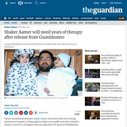 Shaker Aamer will need years of therapy after release from Guantánamo