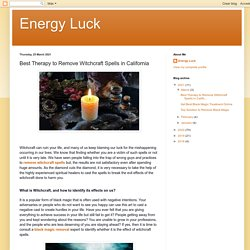 Energy Luck: Best Therapy to Remove Witchcraft Spells in California