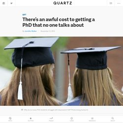 There's an awful cost to getting a PhD that no one talks about — Quartz