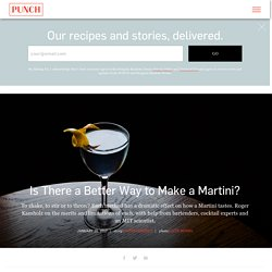 Is There a Better Way to Make a Martini? - PUNCH