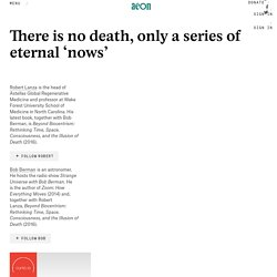 There is no death, only a series of eternal 'nows'