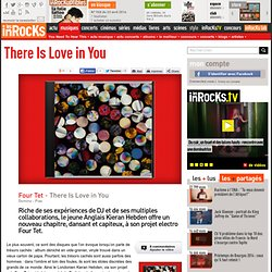 Four Tet - There Is Love in You : LesInrocks.com
